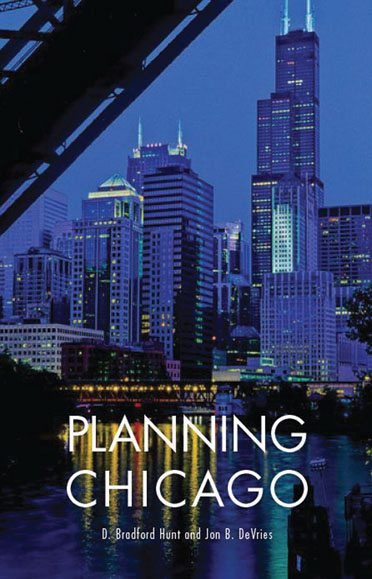 Planning Chicago, by D. Bradford Hunt and Jon DeVries